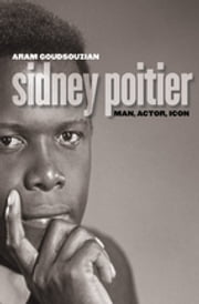 Sidney Poitier - Man, Actor, Icon ebook by Aram Goudsouzian