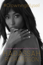 #crowningmyself - A Simple Guide to Perfection ebook by Hadassah Richardson