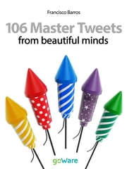106 Master Tweets from beautiful minds ebook by Francìsco Barros