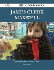 James Clerk Maxwell 185 Success Facts - Everything you need to know about James Clerk Maxwell ebook by Heather Miles