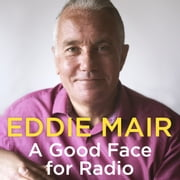 A Good Face for Radio - Confessions of a Radio Head audiobook by Eddie Mair