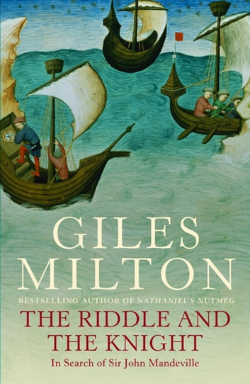The Riddle and the Knight - In Search of Sir John Mandeville ebook by Giles Milton