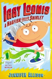 Iggy Loomis, A Hagfish Called Shirley ebook by Jennifer Allison,Michael Moran