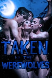 Taken By The Werewolves (a werewolf gangbang paranormal erotica) ebook by Rose Black