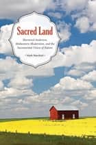 Sacred Land - Sherwood Anderson, Midwestern, Modernisms, and the Sacramental Vision of Nature ebook by Mark Buechsel