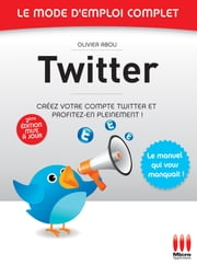 Twitter - Le mode d'emploi complet ebook by Olivier Abou