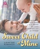 Sweet Child of Mine - 6 Secret Baby Romances ebook by Kristina Knight, Elley Arden, M.O. Kenyan,...