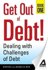 Get Out of Debt! Book One - Dealing with Challenges of Debt ebook by David Rye,Marcia Rye