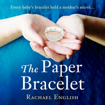 The Paper Bracelet - A gripping novel of heartbreaking secrets in a home for unwed mothers audiobook by Rachael English