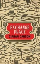 Exchange Place: A Belfast Thriller ebook by Ciaran Carson
