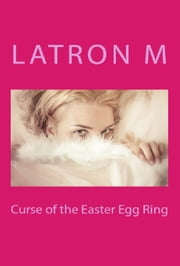 Curse of the Easter Egg Ring ebook by Latron M