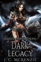 Dark Legacy - Raven Crawford, #4 ebook by J. C. McKenzie