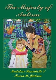 The Majesty of Autism ebook by Madeline Panichelli & Teresa M. Jackson