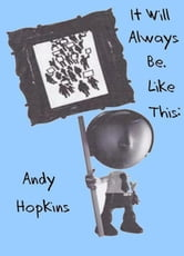 It Will Always Be. Like This: ebook by Andy Hopkins