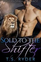 Sold to the Shifter - A Paranormal Romance ekitaplar by T.S. Ryder