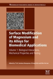 Surface Modification of Magnesium and its Alloys for Biomedical Applications - Biological Interactions, Mechanical Properties and Testing ebook by T S N S Narayanan,I S Park,M H Lee