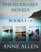 The Guernsey Novels- Books 4-6 - Gripping tales of mystery, drama and love with links to the past ebook by Anne Allen