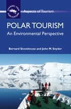 Polar Tourism - An Environmental Perspective ebook by Dr. Bernard Stonehouse, Dr. John Snyder