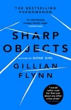 Sharp Objects - A major HBO & Sky Atlantic Limited Series starring Amy Adams, from the director of BIG LITTLE LIES, Jean-Marc Vallée ebook by