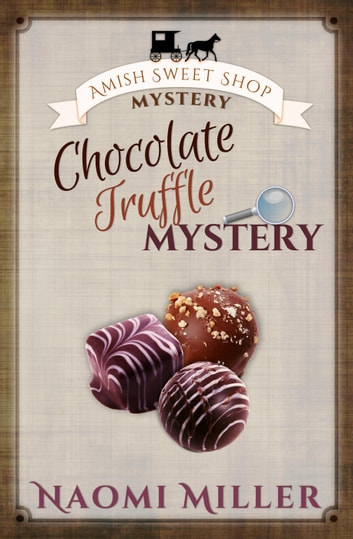 Chocolate Truffle Mystery - Amish Sweet Shop Mystery, #5 ebook by Naomi Miller