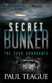 The Secret Bunker: The Four Quadrants - The Secret Bunker Trilogy, #2 ebook by Paul Teague