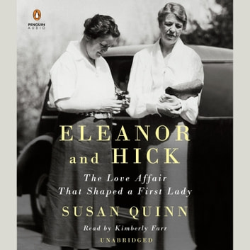Eleanor and Hick - The Love Affair That Shaped a First Lady audiobook by Susan Quinn