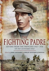 The Fighting Padre - Pat Leonard's Letters From the Trenches 1915-1918 ebook by John Leonard,Philip  Leonard-Johnson