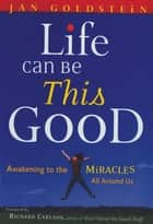 Life Can Be This Good ebook by Goldstein, Jan