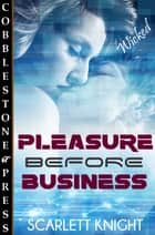 Pleasure Before Business ebook by Scarlett Knight