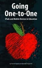 Going One-to-One: iPads and Mobile Computing in Education ebook by Patrick Fogarty