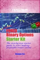Reloaded: Make Money with Forex Binary Options Trading Starter Kit ebook by Keegan Teo