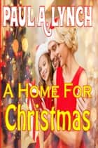 A Home For Christmas ebook by paul lynch