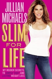 Slim for Life - My Insider Secrets to Simple, Fast, and Lasting Weight Loss ebook by Jillian Michaels