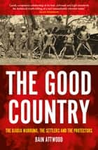 The Good Country - The Djadja Wurrung, The Settlers and the Protectors  ebook by Bain Attwood
