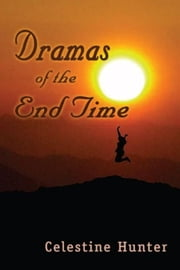 Dramas of the End Time ebook by Celestine Hunter
