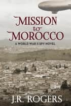 Mission to Morocco ebook by JR Rogers