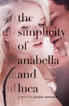 The Simplicity of Annabella and Luca - Honeyton, #2 電子書 by Jessica Sorensen