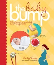 The Baby Bump - 100s of Secrets to Surviving Those 9 Long Months ebook by Carley Roney
