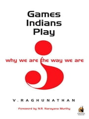 Games Indians Play - Why we are the way we are ebook by V Raghunathan