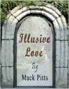 Illusive Love Ebook ebook by Mack Pitts