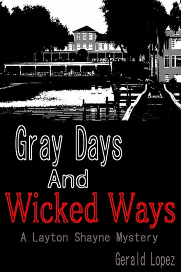 Gray Days and Wicked Ways (a Layton Shayne Mystery) ebook by Gerald Lopez