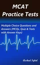 MCAT Practice Tests: Multiple Choice Questions and Answers (MCQs, Quiz & Tests with Answer Keys) ebook by Arshad Iqbal
