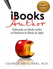 iBooks Author : Publicando con iBooks Author en Plataforma de iBooks de Apple ebook by George Smolinski