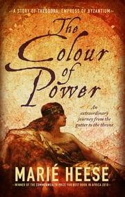 The Colour of power - A story of Theodora, Empress of Byzantium ebook by Marié Heese
