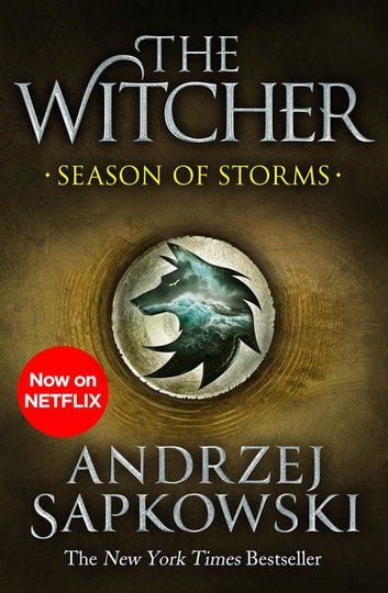 Season of Storms - A Novel of the Witcher – Now a major Netflix show ebook by Andrzej Sapkowski