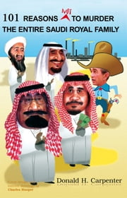 101 Reasons NOT to Murder the Entire Saudi Royal Family ebook by Donald H. Carpenter
