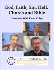 God, Faith, Sin, Hell, Church and Bible: Interviews With Elmer Colyer ebook by Elmer Colyer