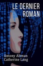 Le dernier roman eBook by Catherine LANG, Antony ALTMAN