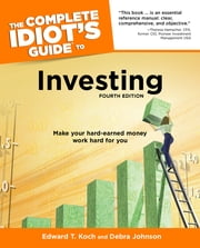 The Complete Idiot's Guide to Investing, 4th Edition ebook by Debra Johnson,Edward T. Koch