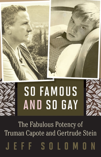 So Famous and So Gay - The Fabulous Potency of Truman Capote and Gertrude Stein ebook by Jeff Solomon